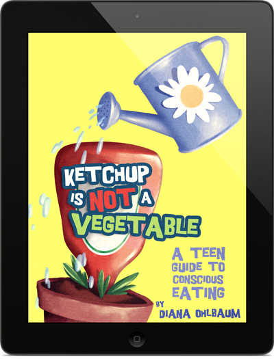 Ketchup Is Not A Vegetable - A Teen Guide to Conscious Eating by Diana Ohlbaum